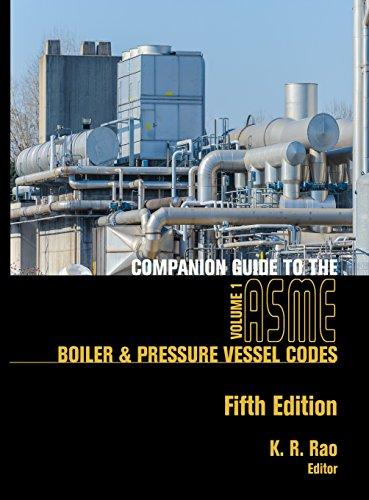 Companion Guide to the ASME Boiler and Pressure Vessel Codes, Fifth Edition, Volume 1: Rao, K. R