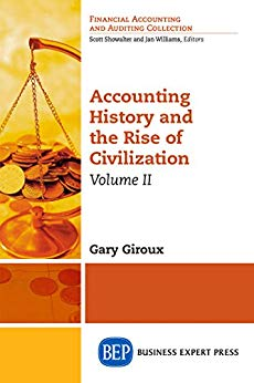 دانلود کتاب Accounting History and the Rise of Civilization, Volume II Accounting History and the Rise of Civilization, Volume II: 2 (Financial Accounting and Auditing Collection) by [Giroux, Gary] گیگاپیپر
