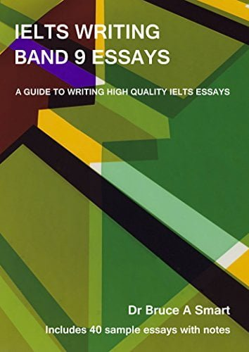 IELTS Writing Band 9 Essays: A guide to writing high quality IELTS Band 9 essays with 40 sample essays and notes. 2nd edition. by [Smart, Bruce] گیگاپیپر